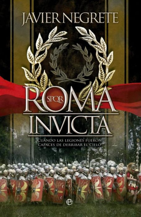 """roma invicta 9788499707525 - Javier Negrete: """"Los romanos despiertan cierta ambivalencia: se les admira y se les critica"""""""